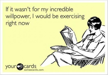 Funny-eCard-If-it-wasnt-for-my-incredible-will-power-I-would-be-exercising-right-now-600x420