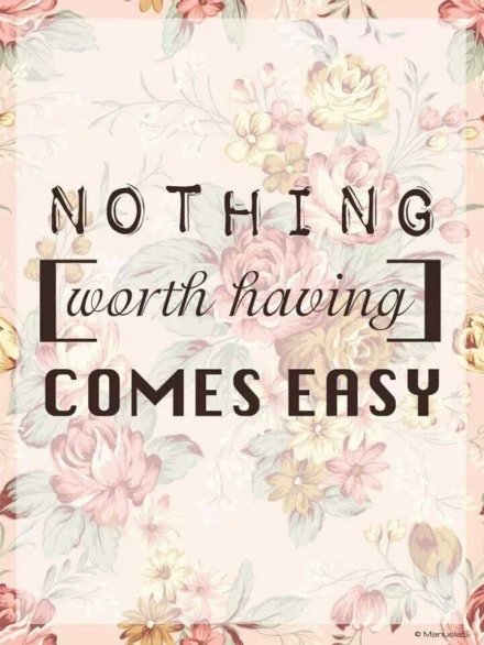 94512-Nothing-Worth-Having-Comes-Easy