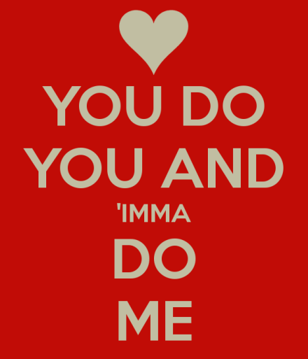 you-do-you-and-imma-do-me